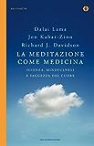 La meditazione come medicina: Scienza, mindfulness e saggezza del cuore (Italian Edition)