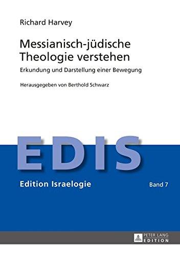 Messianisch-jüdische Theologie verstehen: Erkundung und Darstellung einer Bewegung (Edition Israelogie, Band 7)