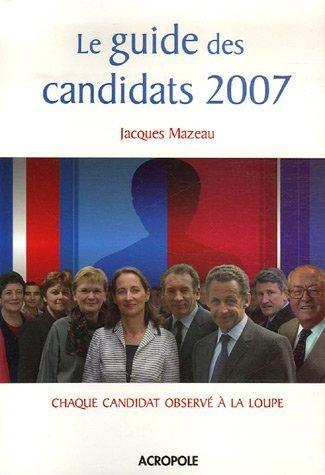Le Guide des candidats 2007 par Jacques Mazeau