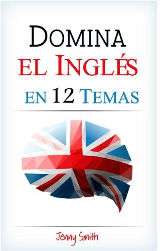 DOMINA EL INGLÉS EN 12 TEMAS: Más de 200 palabras y frases de nivel intermedio demostradas (Domine el Inglés en 12 Temas)