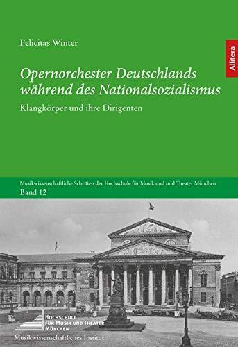 Opernorchester Deutschlands während des Nationalsozialismus: Klangkörper und ihre Dirigenten (Musikwissenschaftliche Schriften der Hochschule für Musik und Theater München)