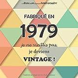 Le livre d'or de mon anniversaire, Fabriqué en 1979 Je ne vieillis pas, je deviens Vintage !: Joyeux anniversaire 40 ans, 100 pages, Format carré 21,59 x 21,59 cm