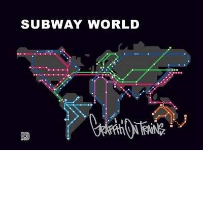 [(Subway World: Graffiti on Trains )] [Author: Torkel Sjostrand] [Nov-2009]