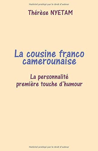 La cousine franco camerounaise: La personnalité première touche d'humour par Thérèse Nyetam