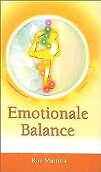 Emotionale Balance. Von Schwerarbeit zu Mühelosigkeit. Der Weg zu innerem Frieden und Heilung