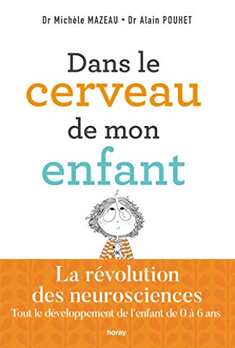 Dans le cerveau de mon enfant : La révolution des neurosciences Tout le développement de l'enfant de 0 à 6 ans (COLLECTION LAUR) par Michèle Mazeau, Alain Pouhet