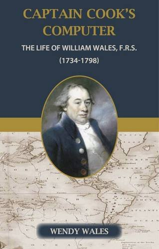 Captain Cook's Computer, the Life of William Wales FRS (1734-1798)