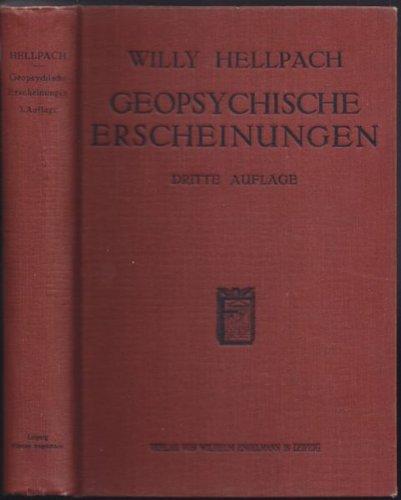 Die Geopsychischen Erscheinungen. Wetter und Klima, Boden und Landschaft in ihrem Einfluss auf das Seelenleben.