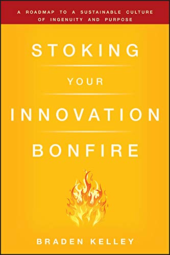 Stoking Your Innovation Bonfire: A Roadmap to a Sustainable Culture of Ingenuity and Purpose (English Edition)
