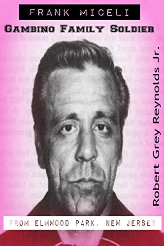 Frank Miceli: Gambino Family Soldier From Elmwood Park, New Jersey (English Edition)