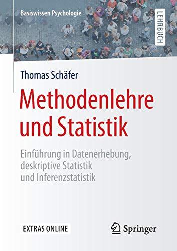 Methodenlehre und Statistik: Einführung in Datenerhebung, deskriptive Statistik und Inferenzstatistik (Basiswissen Psychologie)