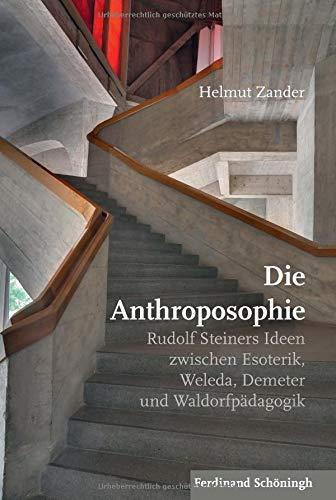 Die Anthroposophie: Rudolf Steiners Ideen zwischen Esoterik, Weleda, Demeter und Waldorfpädagogik
