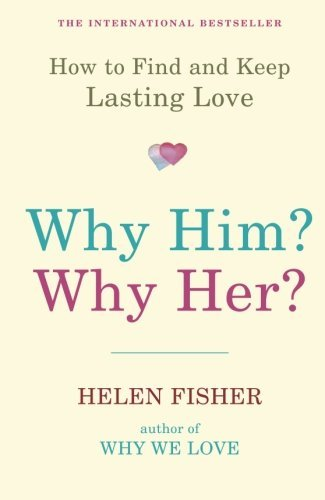 Why Him? Why Her?: How To Find And Keep Lasting Love by Helen Fisher (2011-02-01)