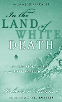 In the Land of White Death: An Epic Story of Survival in the Siberian Arctic (Modern Library Exploration) by [Albanov, Valerian, Linda Dubosson]