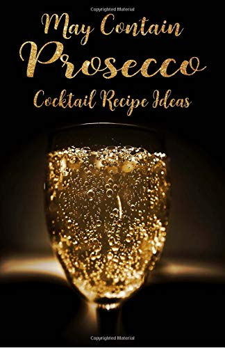 """May Contain Prosecco Cocktail Recipe Ideas: Prosecco Lovers Journal, Blank Paperback Notebook 5.5"""" x 8.5"""" 100 pages with glossy soft cover"""