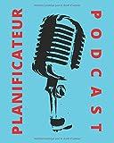 Podcast Planificateur: Le livre Podcast qui vous fait un planificateur de podcasting