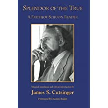 Splendor of the True: A Frithjof Schuon Reader (SUNY series in Western Esoteric Traditions)