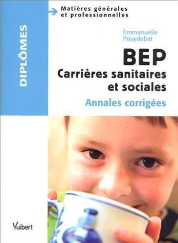 BEP Carrières sanitaires et sociales : Annales corrigées