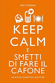 Keep calm e smetti di fare il cafone (eNewton Manuali e Guide) di [Miss Caterina]