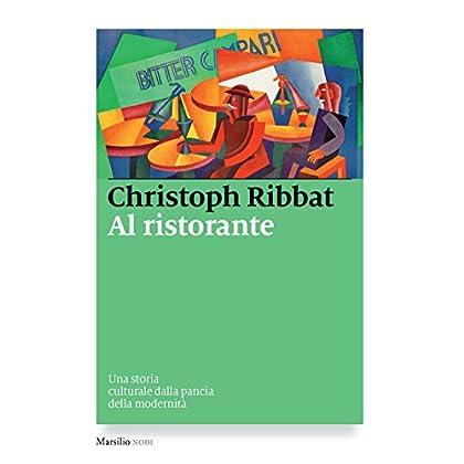 Al Ristorante: Una Storia Culturale Dalla Pancia Della Modernità