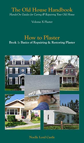 How to Plaster: Basics of Repairing & Restoring Plaster (The Old House Handbook Book 10) (English Edition)