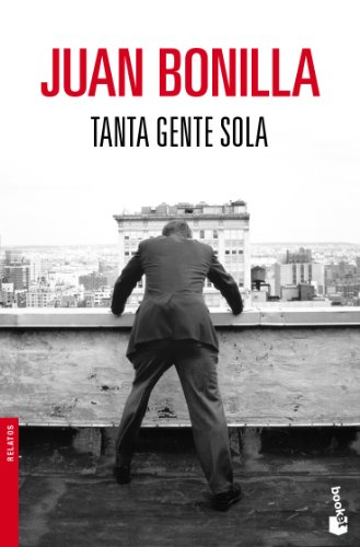 Tanta gente sola (Novela y Relatos) por Juan Bonilla