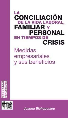 La conciliación de la vida laboral, familiar y personal en tiempos de crisis.: Medida empresariales y sus beneficios (Treballs Feministes) por Joanna Blahopoulou