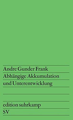 Abhängige Akkumulation und Unterentwicklung: Aus dem Englischen übersetzt von Renate Schumacher (edition suhrkamp)