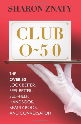 Club O50: The over 50 look better, feel better, self-help, handbook, beauty book and conversation