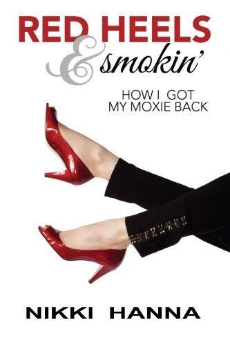 Red Heels and Smokin': How I Got My Moxie Back by Nikki Hanna (2014-06-09) (Und Smoking Heels)
