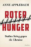 Roter Hunger: Stalins Krieg gegen die Ukraine - Mit zahlreichen Abbildungen - Anne Applebaum