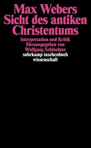 Max Webers Sicht des antiken Christentums: Interpretation und Kritik (suhrkamp taschenbuch wissenschaft, Band 548)