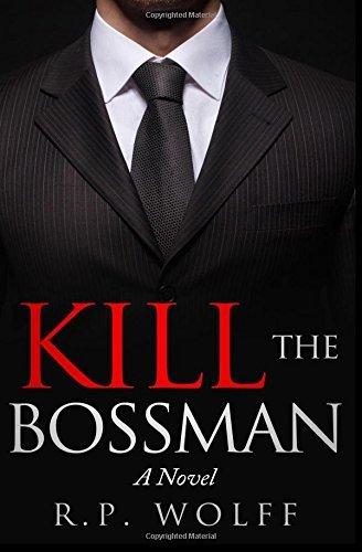Kill the Bossman by R.P. Wolff (2016-07-03)