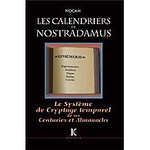 Calendriers de Nostradamus (Les) : Système de Cryptage Temporel de ses Centuries & Almanachs