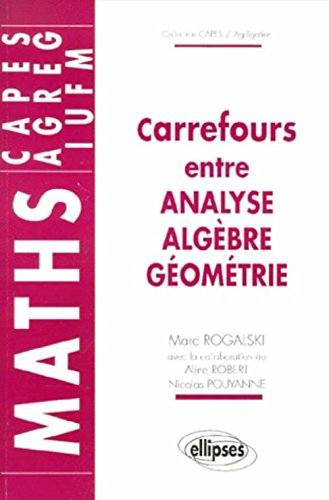 Carrefours entre analyse, algèbre et géométrie par Marc Rogalski
