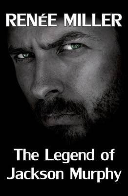 the-legend-of-jackson-murphy-by-author-renee-miller-published-june-2013