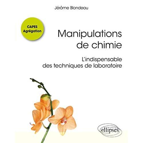 MANIPULATIONS DE CHIMIE - CAPES AGRÉGATION - L'INDISPENSABLE DES TECHNIQUES DE LABORATOIRE