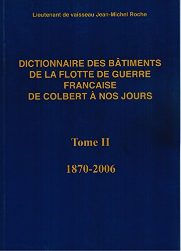 Dictionnaire des bâtiments de la flotte de guerre française de Colbert à nos jours - Tome 2