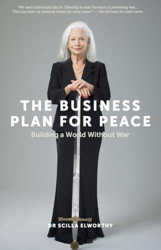 The Business Plan for Peace: Building a World Without War por Scilla Elworthy