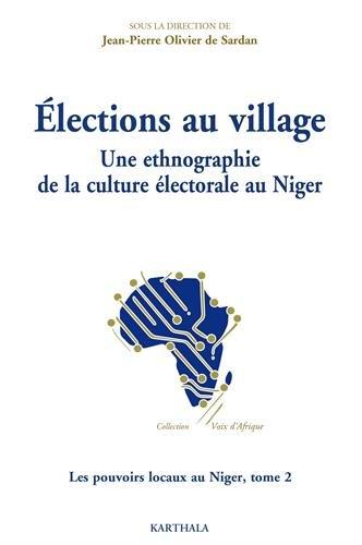 lections au village. Une ethnographie de la culture lectorale au Niger. Les pouvoirs locaux au Niger, tome 2