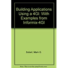 Building Applications Using a 4Gl: With Examples from Informix-4Gl