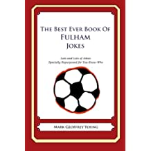 The Best Ever Book of Fulham Jokes: Lots and Lots of Jokes Specially Repurposed for You-Know-Who
