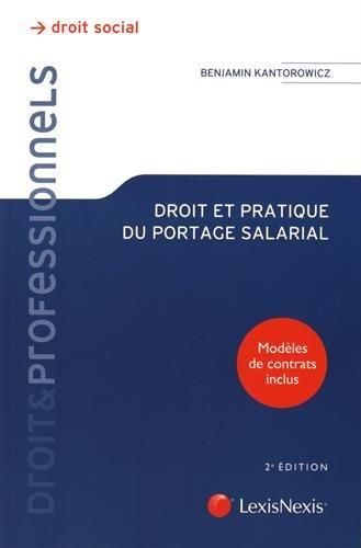 Droit et pratique du portage salarial / Benjamin Kantorowicz,....- Paris : LexisNexis , DL 2015, cop. 2016