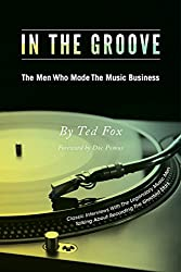 In The Groove: The Men Who Made The Music Business
