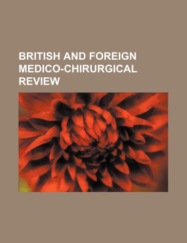 British and Foreign Medico-Chirurgical Review (Volume 34)