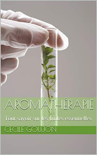 Télécharger Aromathérapie: Tout savoir sur les huiles essentielles livres gratuits en ligne