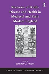 Rhetorics of Bodily Disease and Health in Medieval and Early Modern England (Literary and Scientific Cultures of Early Modernity) (2010-11-28)