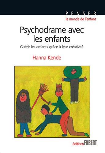 Psychodrame avec les enfants. Guérir les enfants grâce à leur créativité par Hanna Kende