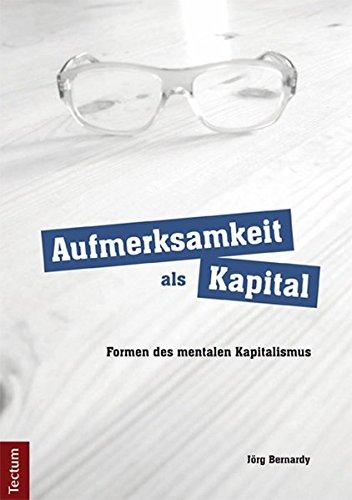 Aufmerksamkeit als Kapital: Formen des mentalen Kapitalismus