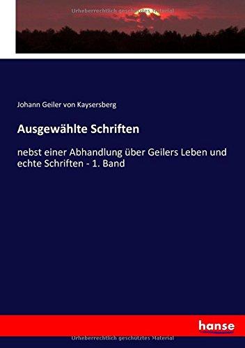 Ausgewählte Schriften: nebst einer Abhandlung über Geilers Leben und echte Schriften - 1. Band